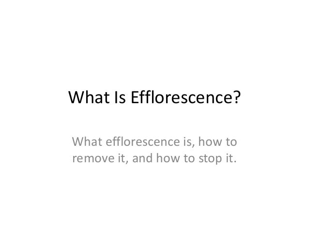 What Is Efflorescence?What efflorescence is, how toremove it, and how to stop it.