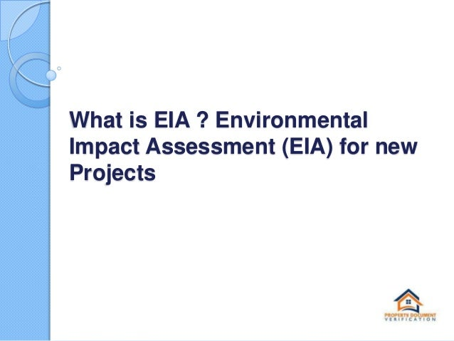 What is EIA ? Environmental Impact Assessment (EIA) for new Projects