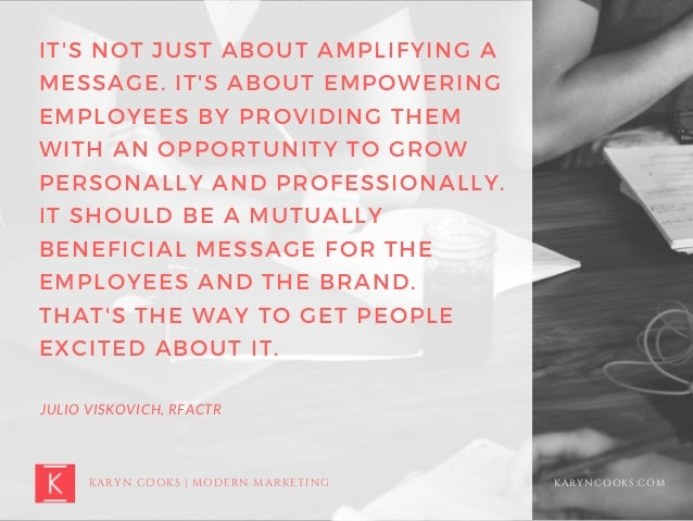 KARYNCOOKS.COM IT'S NOT JUST ABOUT AMPLIFYING A MESSAGE. IT'S ABOUT EMPOWERING EMPLOYEES BY PROVIDING THEM WITH AN OPPORTU...