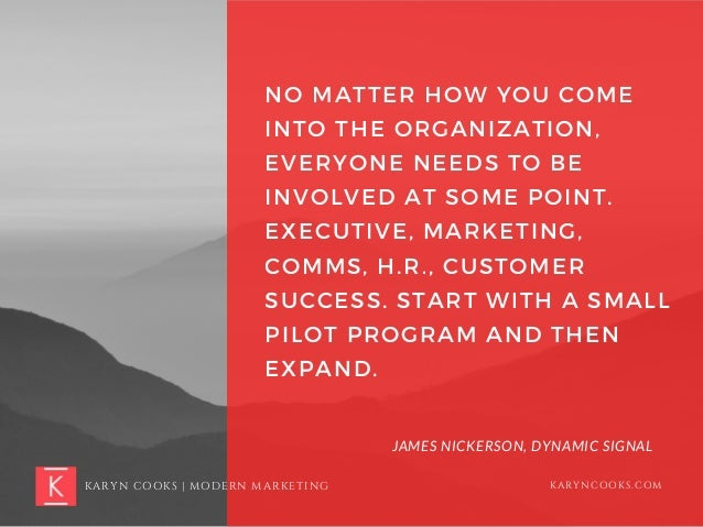 NO MATTER HOW YOU COME INTO THE ORGANIZATION, EVERYONE NEEDS TO BE INVOLVED AT SOME POINT. EXECUTIVE, MARKETING, COMMS, H....