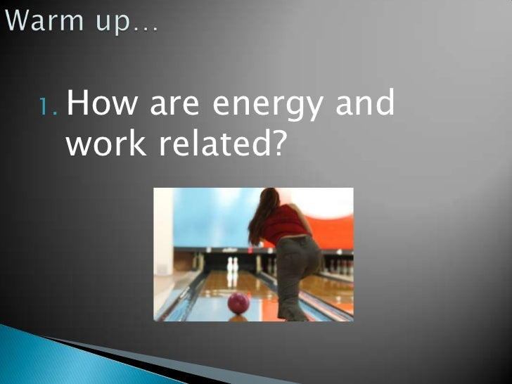 Warm up…<br />How are energy and work related?<br />
