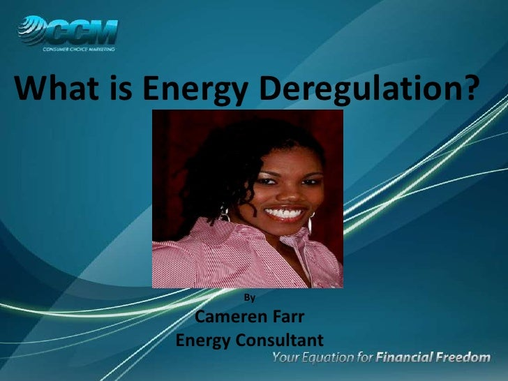 What is Energy Deregulation?<br />By<br />Cameren Farr<br />Energy Consultant<br />