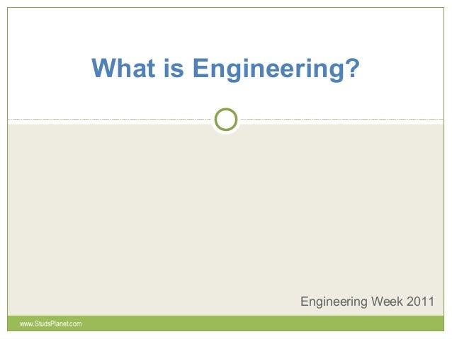 What is Engineering? Engineering Week 2011 www.StudsPlanet.com