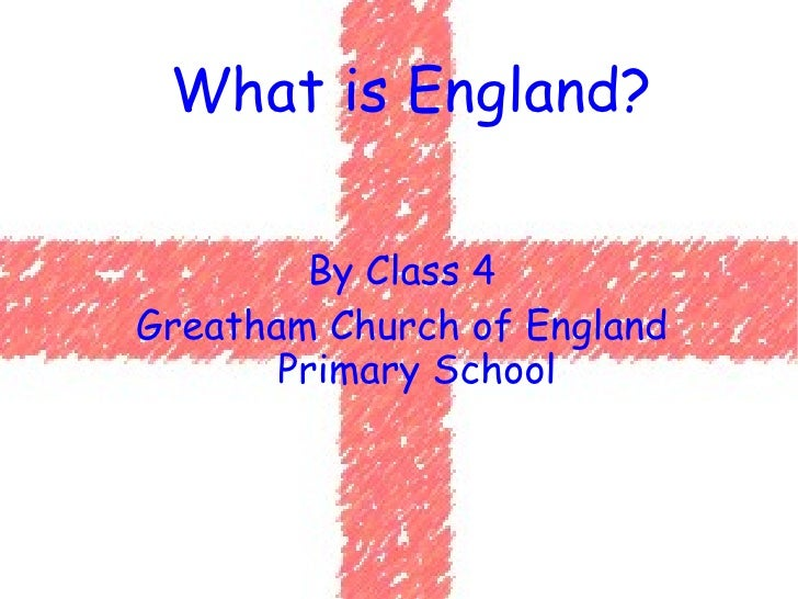 By Class 4 Greatham Church of England Primary School What is England?