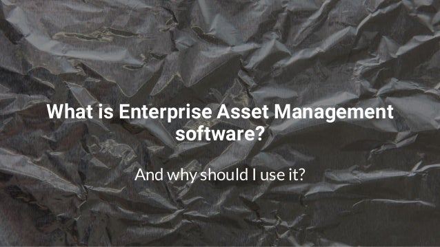What is Enterprise Asset Management software? And why should I use it?