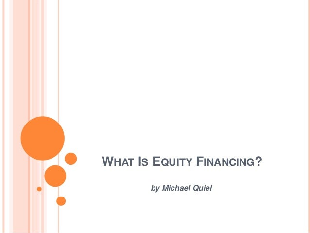 What is equity financing by michael quiel