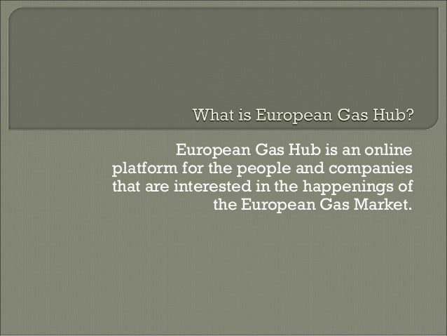 European Gas Hub is an online platform for the people and companies that are interested in the happenings of the European ...