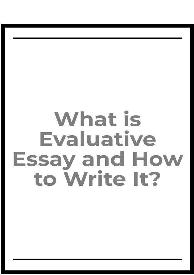What Is Evaluative Essay And How To Write It What Is Evaluative Essay And How To Write It Well Most Of The Students  Business Plan Essay also English Essay Writing Examples  Research Essay Topics For High School Students