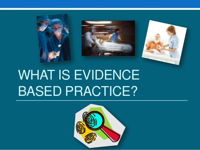 WHAT IS EVIDENCEBASED PRACTICE?