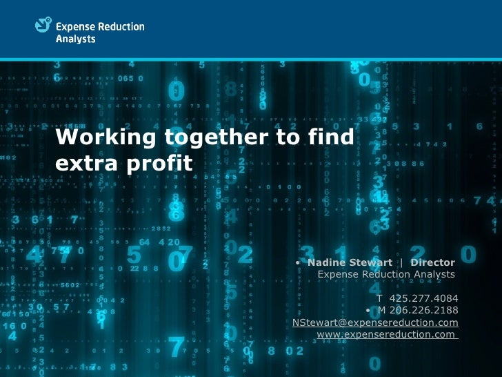 Working together to find extra profit <ul><li>Nadine Stewart     Director   Expense Reduction Analysts  T  425.277.4084 </...