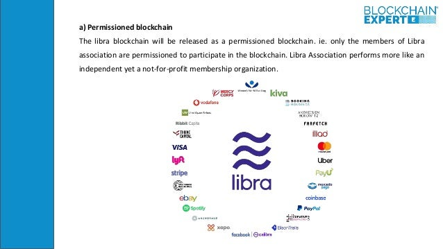 a) Permissioned blockchain The libra blockchain will be released as a permissioned blockchain. ie. only the members of Lib...