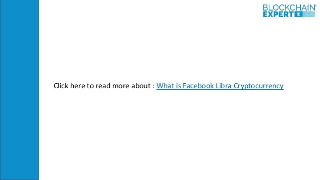Click here to read more about : What is Facebook Libra Cryptocurrency