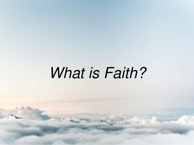 what is faith Objectively, faith is the sum of truths revealed by god in scripture and tradition and which the church presents in a brief form in its creeds subjectively, faith stands for the habit or virtue by which these truths are assented to.