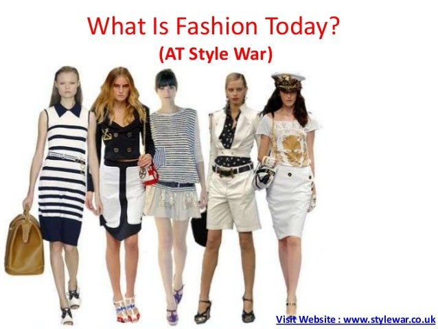 What Is Fashion Today?(AT Style War)Visit Website : www.stylewar.co.uk
