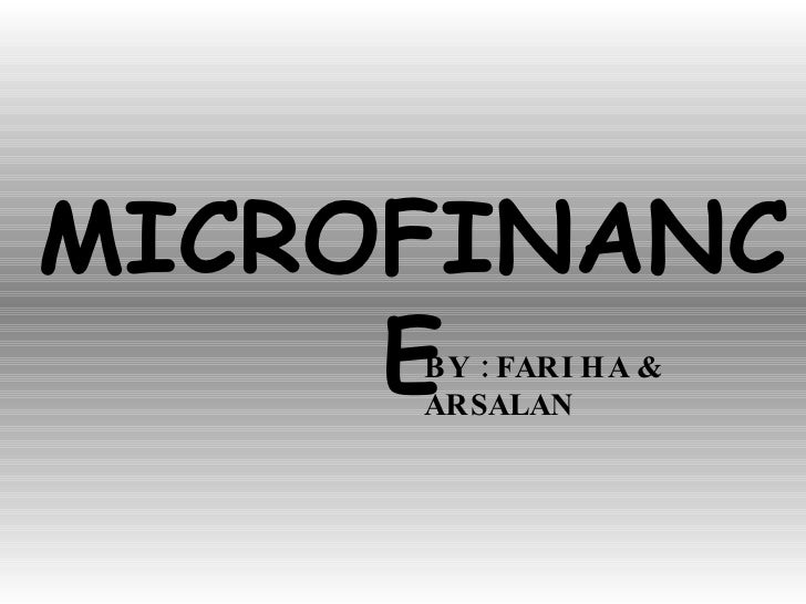 MICROFINANCE BY : FARIHA & ARSALAN