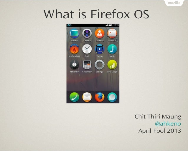 What is Firefox OS       Text               Chit Thiri Maung                       @ahkeno                April Fool 2013