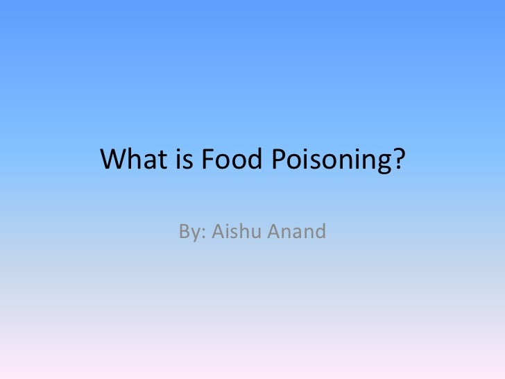 What is Food Poisoning?     By: Aishu Anand