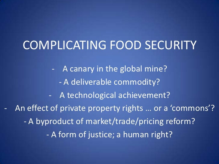 COMPLICATING FOOD SECURITY            - A canary in the global mine?              - A deliverable commodity?           - A...