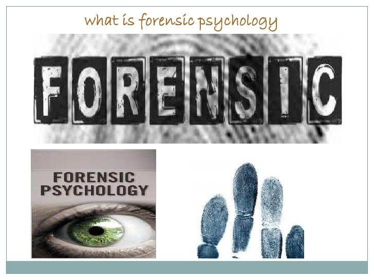 what is forensic psychology What is forensic psychology crime is a major problem in many areas, particularly densely populated areas as much as we may wish for peaceful, crime-free lives, this is most likely not going to happen anytime soon.