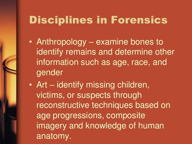 what a forensic anthropologist would examine when attempting to identify human remains Components of forensic anthropology various components of forensic anthropology and to help identify human remains also, it will examine.
