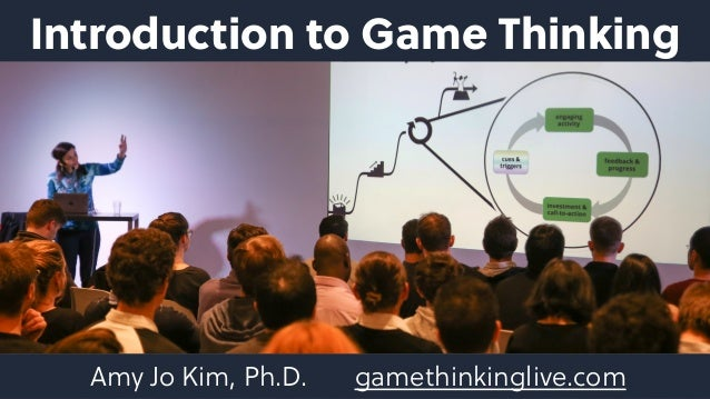 Introduction to Game Thinking Amy Jo Kim, Ph.D. gamethinkinglive.com