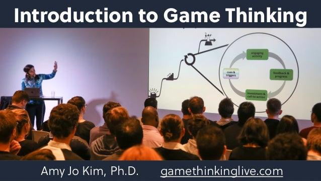 Introduction to Game Thinking Amy Jo Kim, Ph.D. gamethinkinglive.com