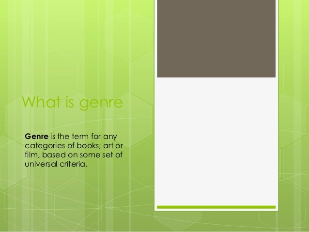 What is genreGenre is the term for anycategories of books, art orfilm, based on some set ofuniversal criteria.