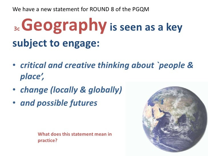We have a new statement for ROUND 8 of the PGQM  3c Geographyis seen as a key subject to engage: <br />critical and creati...