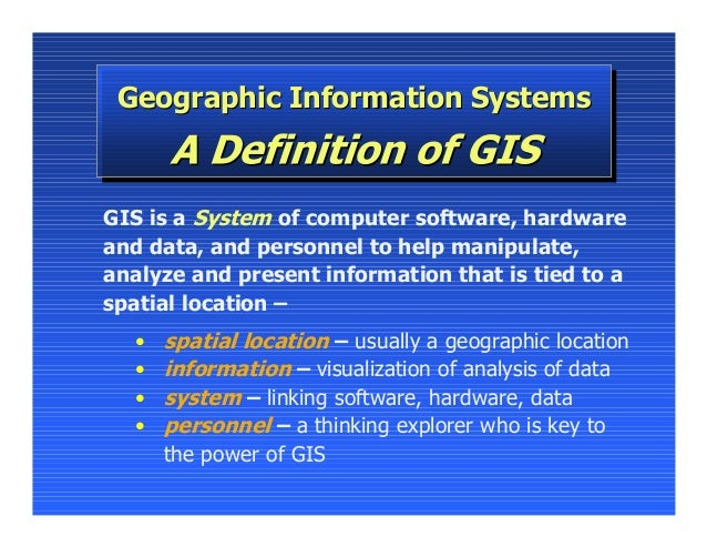 Geographic Information Systems Geographic Information SystemsGIS is a System of computer software, hardwareand data, and p...