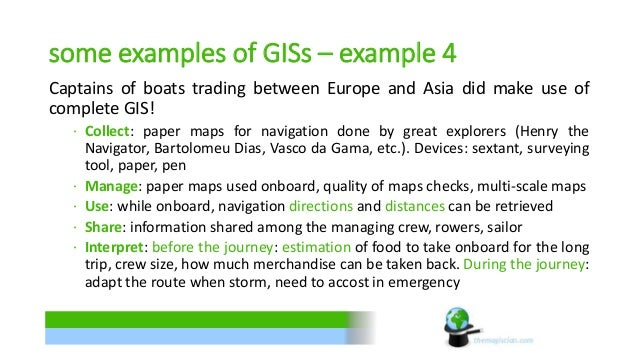 some examples of GISs – example 4  Captains of boats trading between Europe and Asia did make use of  complete GIS!  ∙ Col...