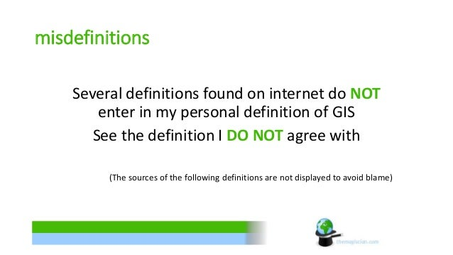 misdefinitions  Several definitions found on internet do NOT  enter in my personal definition of GIS  See the definition I...