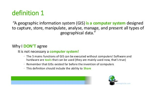 """definition 1  """"A geographic information system (GIS) is a computer system designed  to capture, store, manipulate, analyse..."""