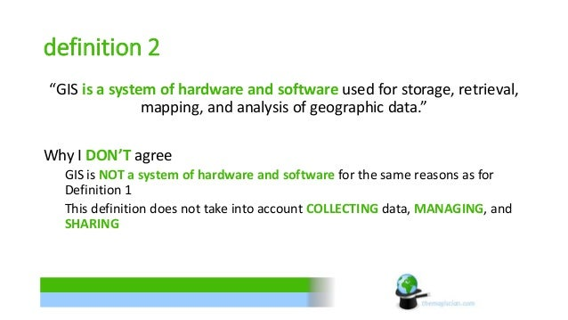 """definition 2  """"GIS is a system of hardware and software used for storage, retrieval,  mapping, and analysis of geographic ..."""