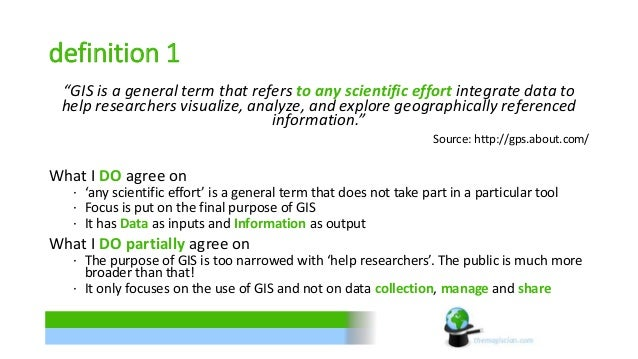 """definition 1  """"GIS is a general term that refers to any scientific effort integrate data to  help researchers visualize, a..."""