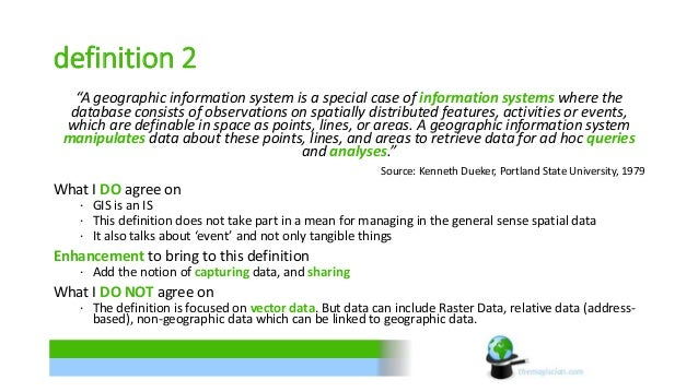 """definition 2  """"A geographic information system is a special case of information systems where the  database consists of ob..."""