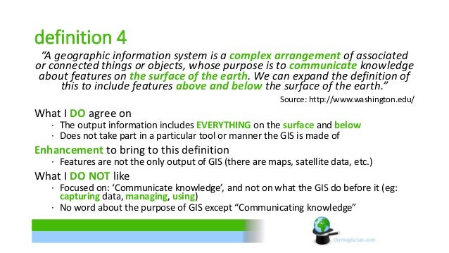 """definition 4  """"A geographic information system is a complex arrangement of associated  or connected things or objects, who..."""