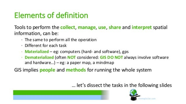 Elements of definition  Tools to perform the collect, manage, use, share and interpret spatial  information, can be:  ∙ Th...