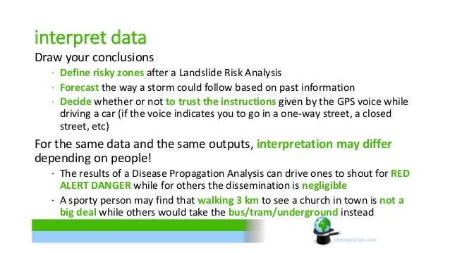 interpret data  Draw your conclusions  ∙ Define risky zones after a Landslide Risk Analysis  ∙ Forecast the way a storm co...