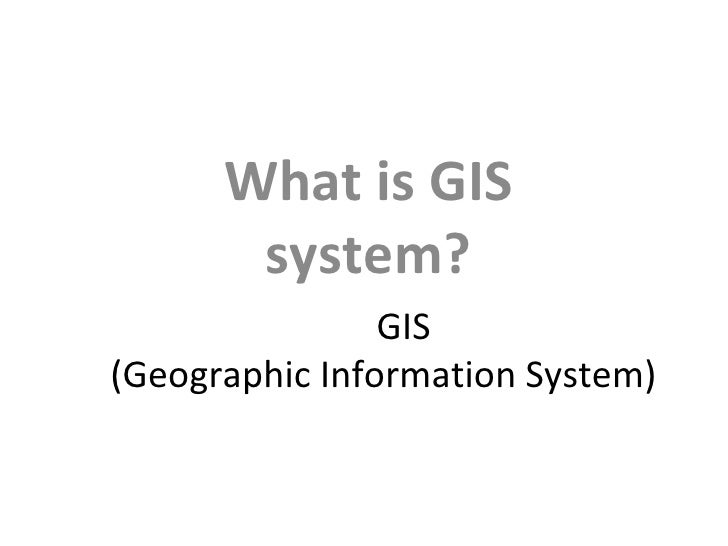 GIS  (Geographic Information System) What is GIS system?