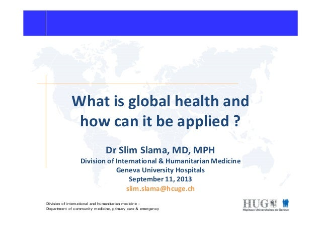 What is global health and how can it be applied ? Division of international and humanitarian medicine – Department of comm...