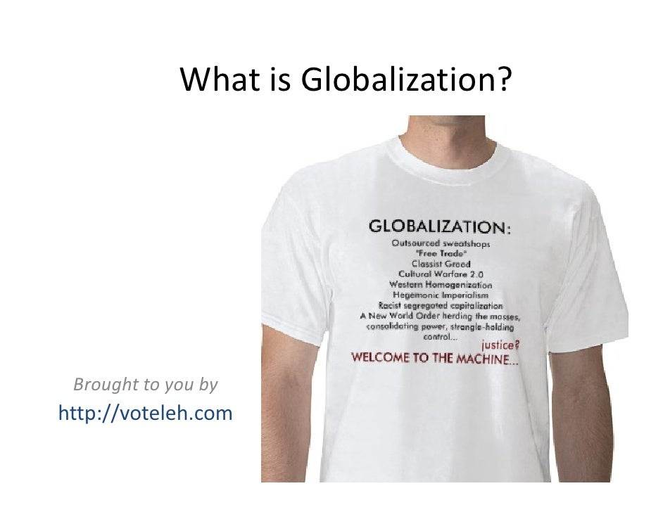 What is Globalization?      Brought to you by http://voteleh.com