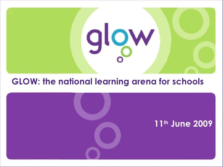 Presentation Title Presenter's Name Date Introduction GLOW: the national learning arena for schools  11 th  June 2009