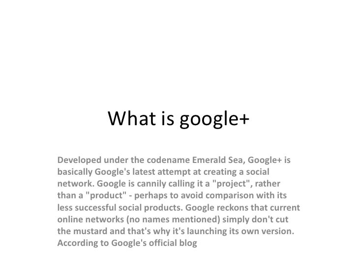 What is google+Developed under the codename Emerald Sea, Google+ isbasically Googles latest attempt at creating a socialne...