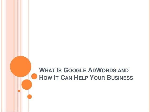 WHAT IS GOOGLE ADWORDS AND HOW IT CAN HELP YOUR BUSINESS