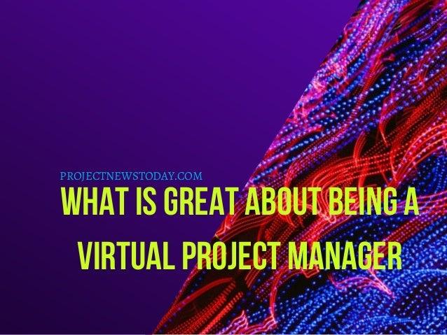 Whatisgreataboutbeinga VirtualProjectManager PROJECTNEWSTODAY.COM