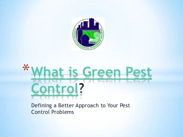 * What is Green Pest Control Defining a Better Approach to Your Pest Control Problems