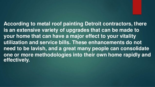 According to metal roof painting Detroit contractors, there is an extensive variety of upgrades that can be made to your h...