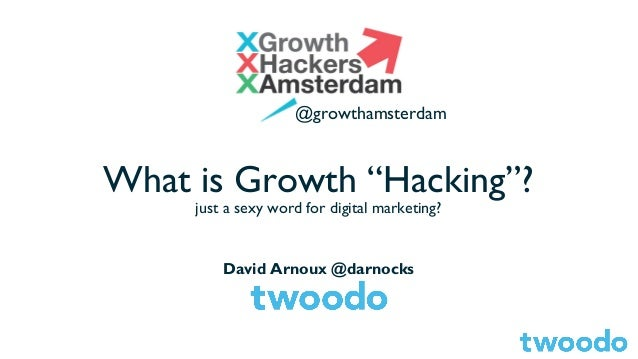 "@growthamsterdam  What is Growth ""Hacking""? just a sexy word for digital marketing?  David Arnoux @darnocks"