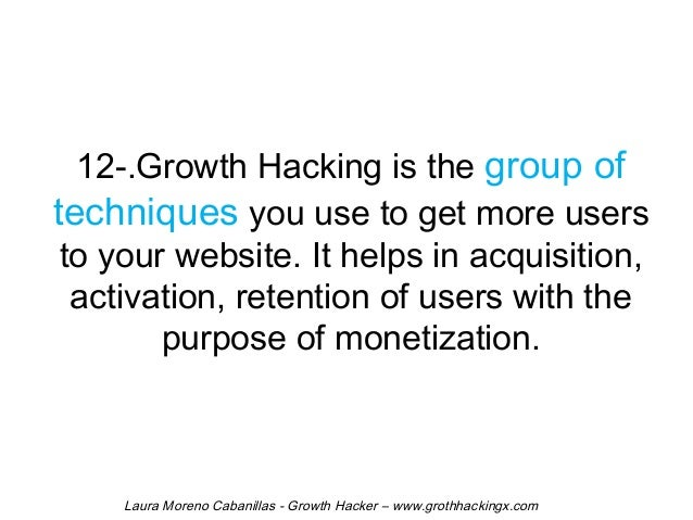 12-.Growth Hacking is the group of  techniques you use to get more users  to your website. It helps in acquisition,  activ...