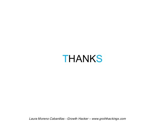 THANKS  Laura Moreno Cabanillas - Growth Hacker – www.grothhackingx.com